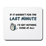 Last Minute - Nothing Done Mousepad