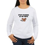 Stop Staring at My Nuts Women's Long Sleeve T-Shir