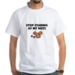Stop Staring at My Nuts White T-Shirt