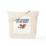 Stop Staring at My Nuts Tote Bag