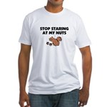 Stop Staring at My Nuts Fitted T-Shirt