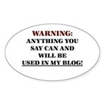 Anything You Say Will be Used Sticker (Oval)