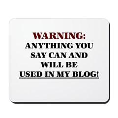 Anything You Say Will be Used Mousepad