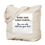 Kids Are Like Farts Tote Bag
