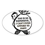 Gas is So Expensive... Sticker (Oval)