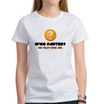 Who Farted? Oh That Was Me Women's T-Shirt