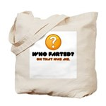 Who Farted? Oh That Was Me Tote Bag
