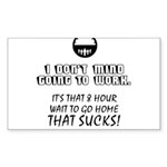 I Don't Mind Going to Work... Sticker (Rectangle)