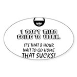 I Don't Mind Going to Work... Sticker (Oval)
