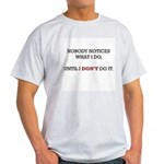 Nobody Notices What I Do Light T-Shirt