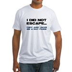 I Did Not Escape Fitted T-Shirt