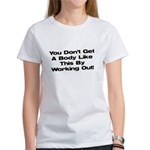 Don't Get a Body Like This Women's T-Shirt