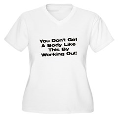 Don't Get a Body Like This T-Shirt