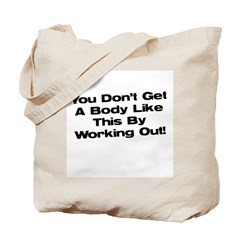 Don't Get a Body Like This Tote Bag