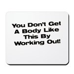 Don't Get a Body Like This Mousepad