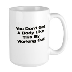Don't Get a Body Like This Large Mug