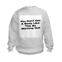 Don't Get a Body Like This Sweatshirt