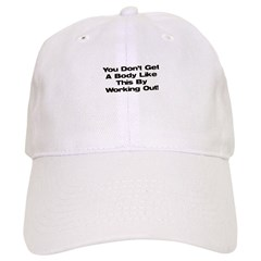 Don't Get a Body Like This Baseball Cap