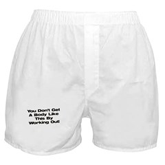 Don't Get a Body Like This Boxer Shorts