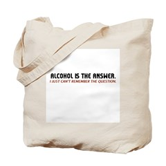 Alcohol Is The Answer Tote Bag