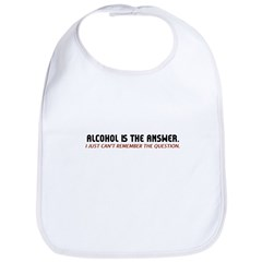 Alcohol Is The Answer Bib