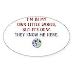 I'm In My Own Little World... Sticker (Oval)