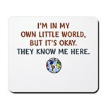 I'm In My Own Little World... Mousepad