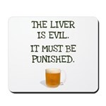 The Liver is Evil It Must Be Punished Mousepad