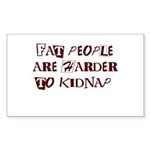 Fat People are Harder to Kidnap Sticker (Rectangle