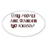 Fat People are Harder to Kidnap Sticker (Oval)