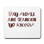 Fat People are Harder to Kidnap Mousepad