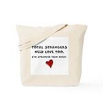 Total Strangers Need Love Too Tote Bag