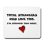 Total Strangers Need Love Too Mousepad