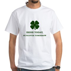 Irish Today Hungover Tomorrow White T-Shirt