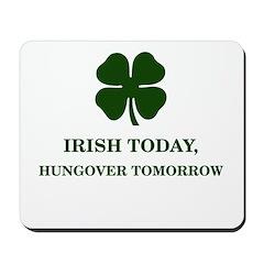 Irish Today Hungover Tomorrow Mousepad