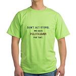 Don't Act Stupid Green T-Shirt