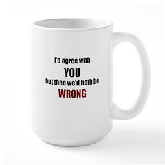 I'd Agree With You Large Mug