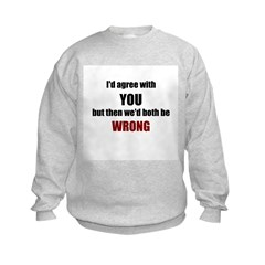 I'd Agree With You Sweatshirt