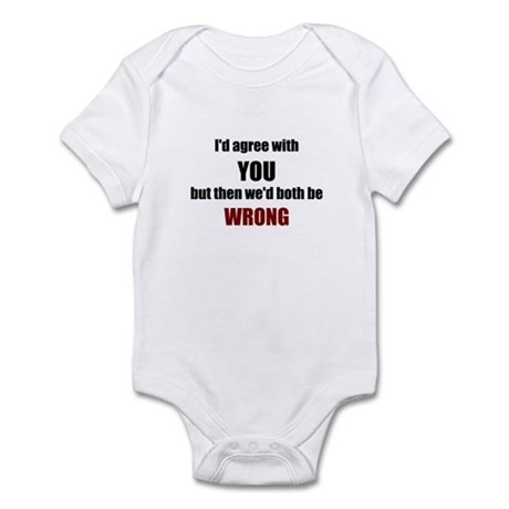 I'd Agree With You Infant Bodysuit