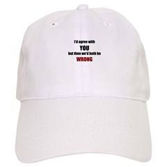 I'd Agree With You Baseball Cap