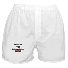 I'd Agree With You Boxer Shorts