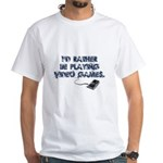 I'd Rather Be Playing Video Games White T-Shirt