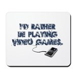I'd Rather Be Playing Video Games Mousepad