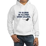 I'd Rather Be Playing Video Games Hooded Sweatshir