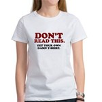 Don't Read This... Women's T-Shirt