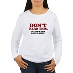 Don't Read This... Women's Long Sleeve T-Shirt