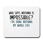 Nothing Is Impossible Mousepad