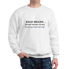 Bald Means... Sweatshirt