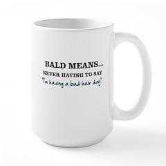 Bald Means... Large Mug