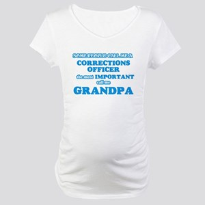 Some call me a Corrections Offic Maternity T-Shirt